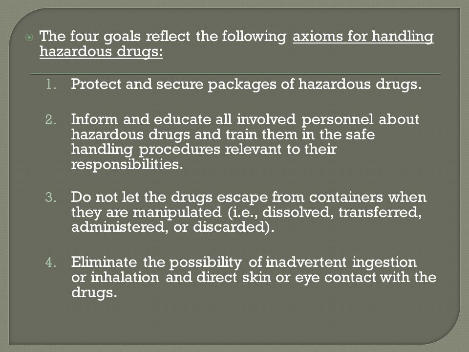 The four goals reflect the following axioms for handling hazardous drugs: