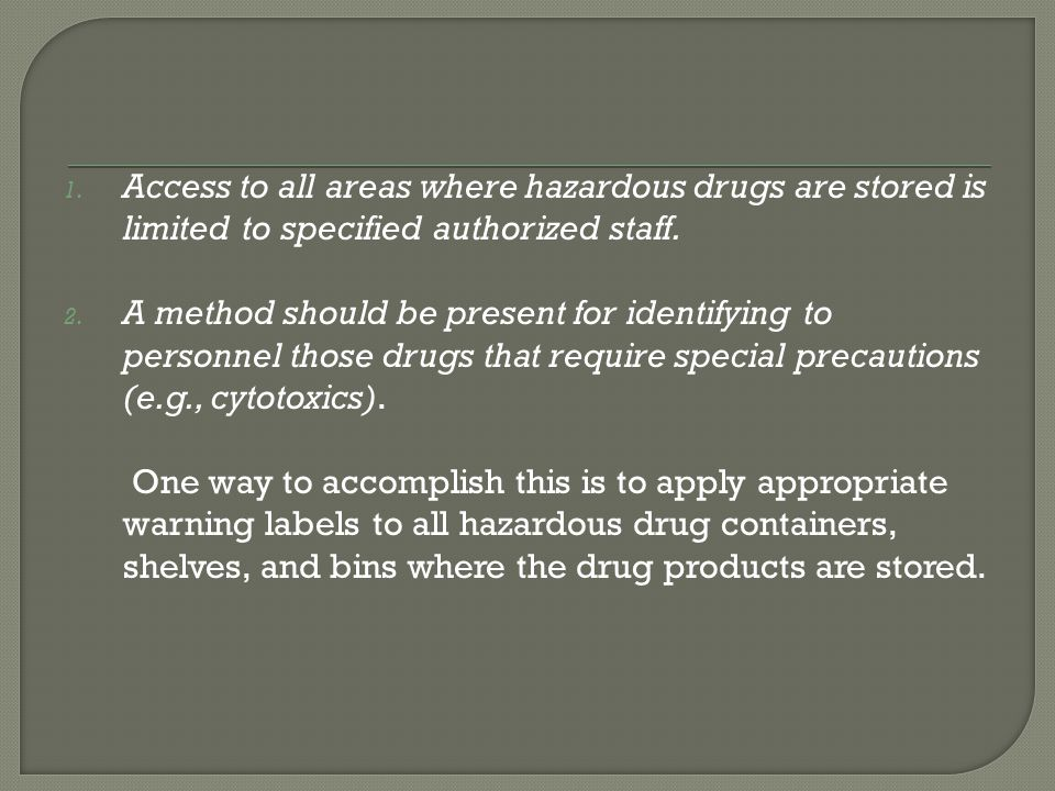 Access to all areas where hazardous drugs are stored is limited to specified authorized staff.