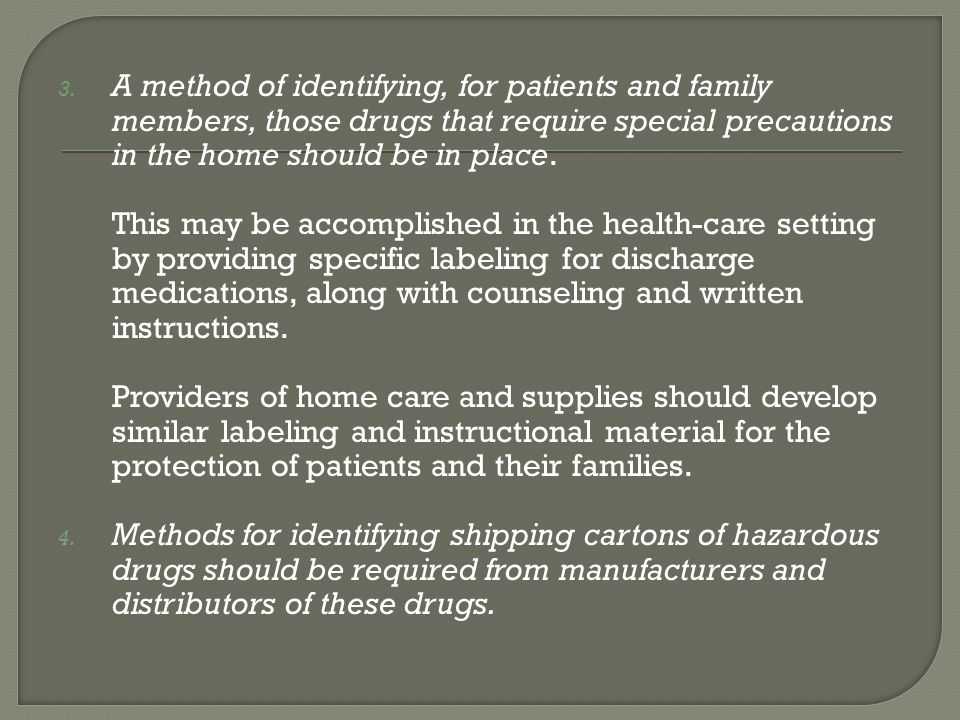 A method of identifying, for patients and family members, those drugs that require special precautions in the home should be in place.