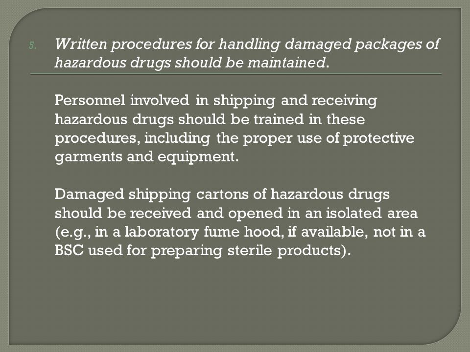 Written procedures for handling damaged packages of hazardous drugs should be maintained.