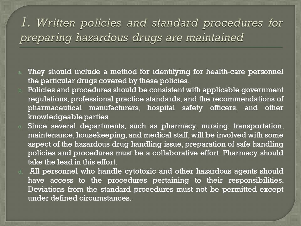 1. Written policies and standard procedures for preparing hazardous drugs are maintained