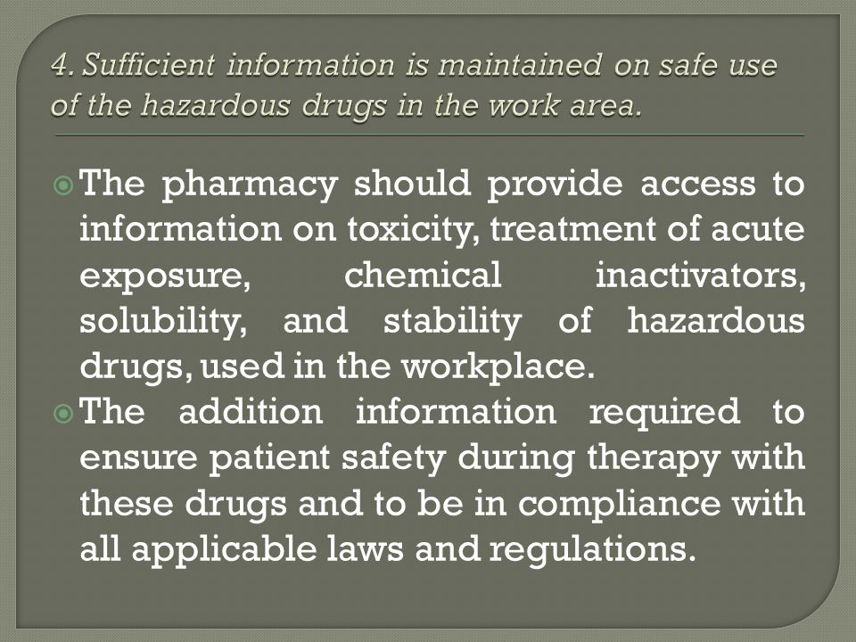 4. Sufficient information is maintained on safe use of the hazardous drugs in the work area.