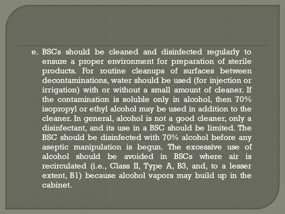 BSCs should be cleaned and disinfected regularly to ensure a proper environment for preparation of sterile products.