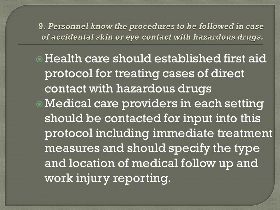 9. Personnel know the procedures to be followed in case of accidental skin or eye contact with hazardous drugs.