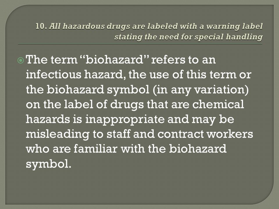 10. All hazardous drugs are labeled with a warning label stating the need for special handling
