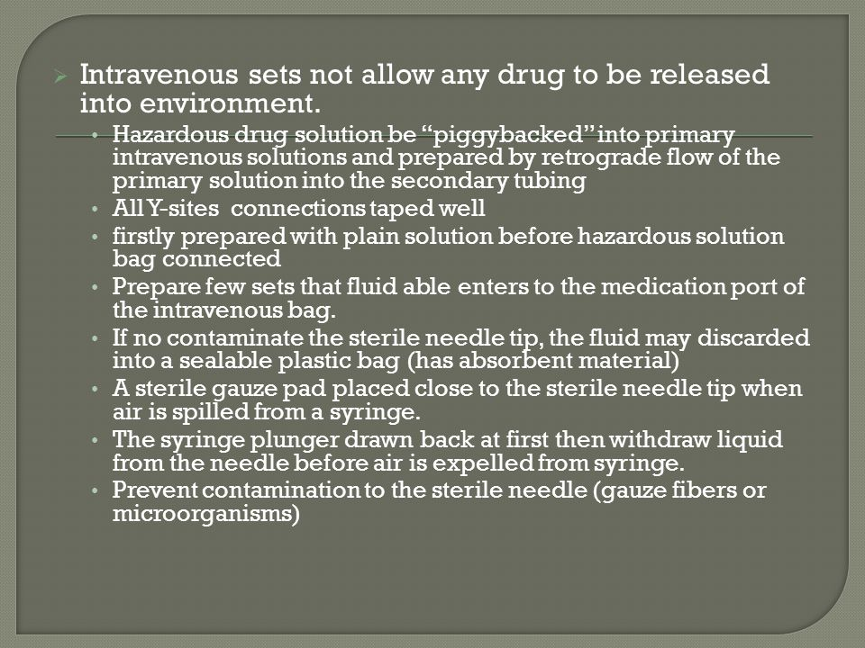 Intravenous sets not allow any drug to be released into environment.