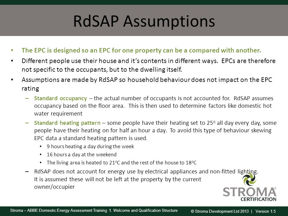 RdSAP Assumptions The EPC is designed so an EPC for one property can be a compared with another.