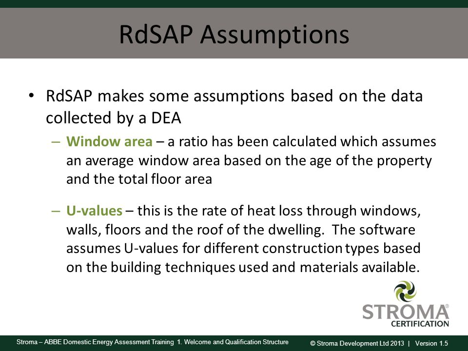 RdSAP Assumptions RdSAP makes some assumptions based on the data collected by a DEA.