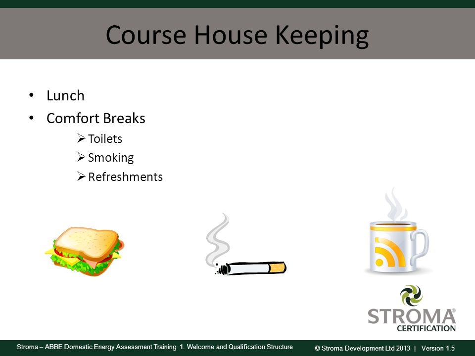 Course House Keeping Lunch Comfort Breaks Toilets Smoking Refreshments