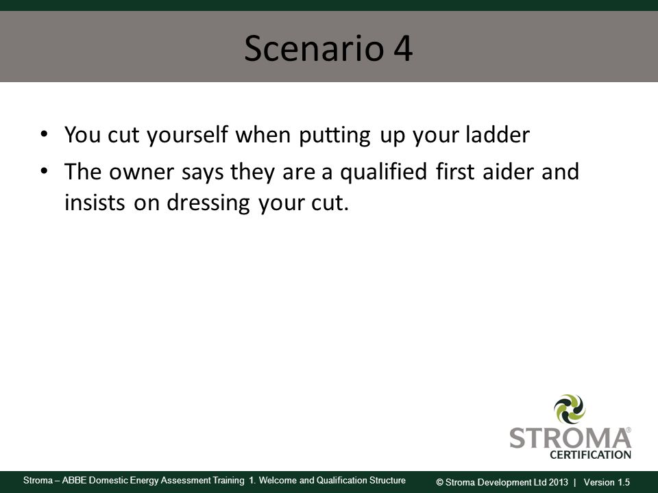 Scenario 4 You cut yourself when putting up your ladder