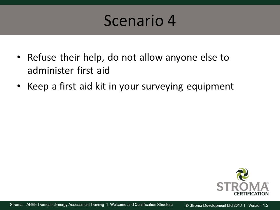 Scenario 4 Refuse their help, do not allow anyone else to administer first aid.