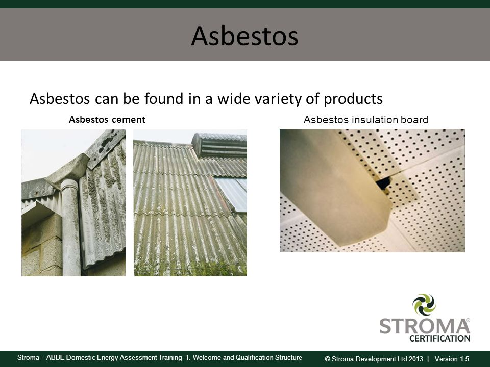 Asbestos Asbestos can be found in a wide variety of products