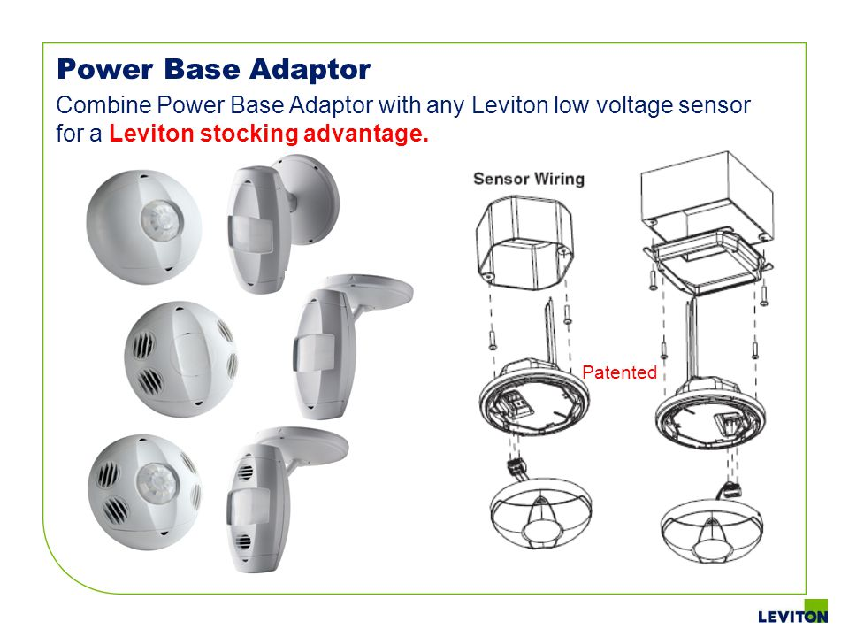 Power Base Adaptor Combine Power Base Adaptor with any Leviton low voltage sensor for a Leviton stocking advantage.