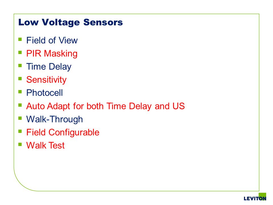 Low Voltage Sensors Field of View. PIR Masking. Time Delay. Sensitivity. Photocell. Auto Adapt for both Time Delay and US.