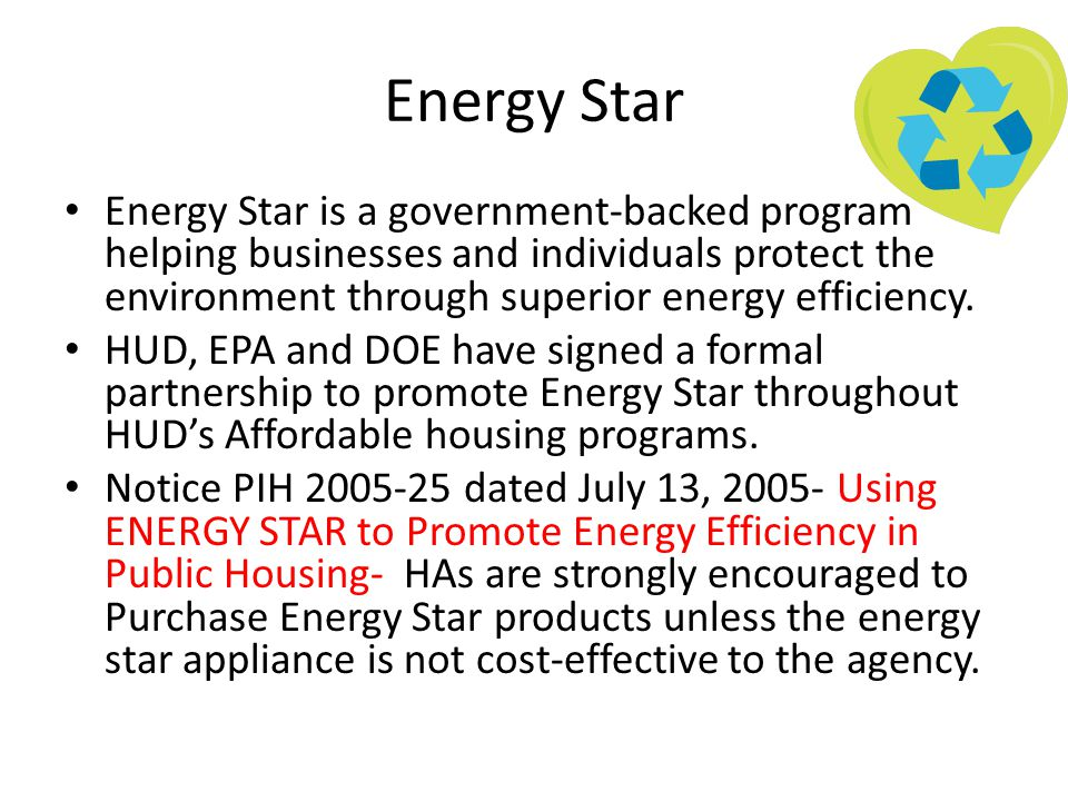 Energy Star Energy Star is a government-backed program helping businesses and individuals protect the environment through superior energy efficiency.