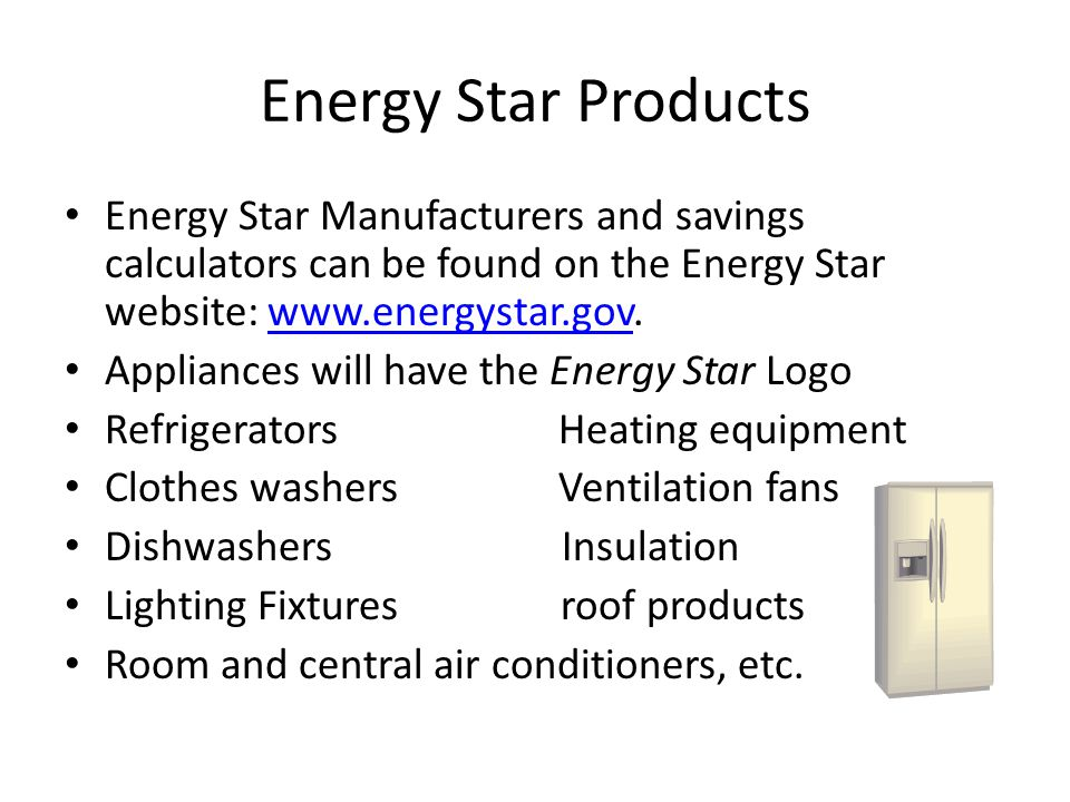 Energy Star Products Energy Star Manufacturers and savings calculators can be found on the Energy Star website: www.energystar.gov.