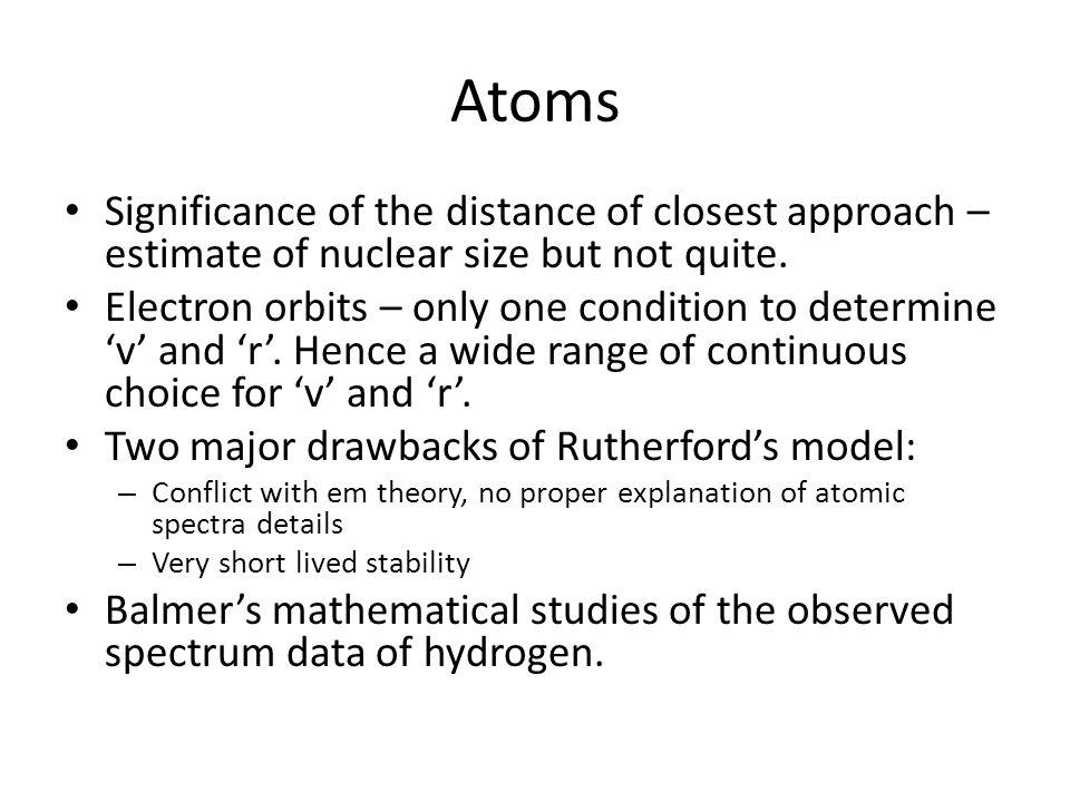 Atoms Significance of the distance of closest approach – estimate of nuclear size but not quite.