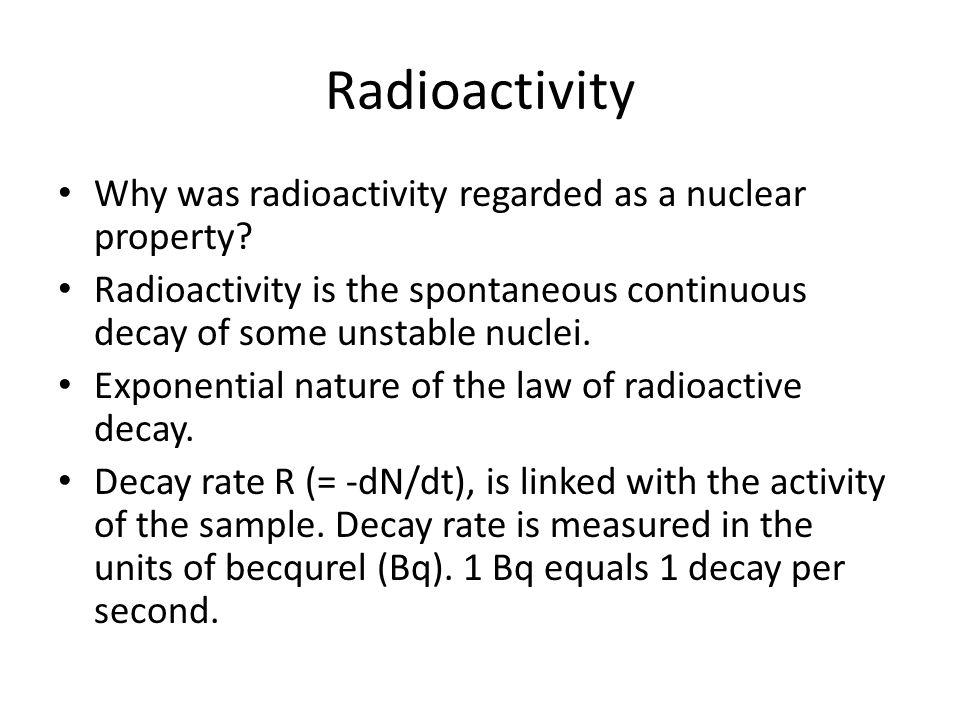 Radioactivity Why was radioactivity regarded as a nuclear property