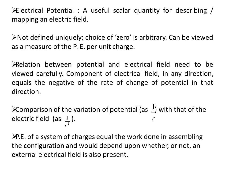 Electrical Potential : A useful scalar quantity for describing / mapping an electric field.