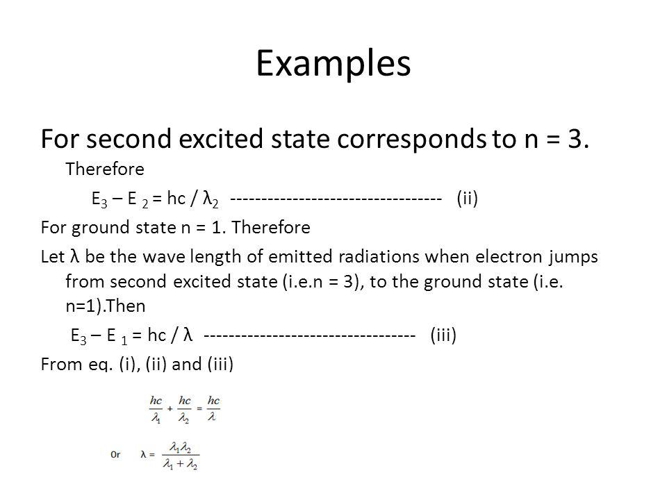 Examples For second excited state corresponds to n = 3. Therefore