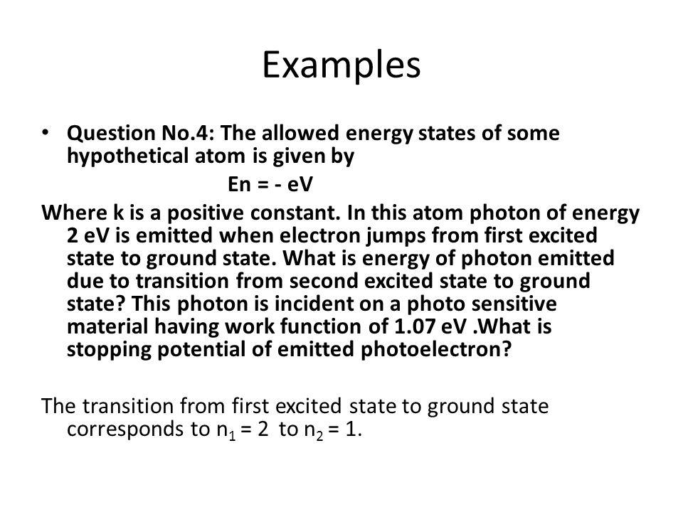 Examples Question No.4: The allowed energy states of some hypothetical atom is given by. En = - eV.