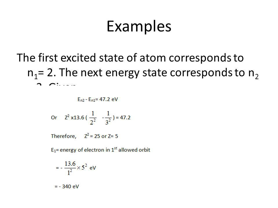 Examples The first excited state of atom corresponds to n1= 2.