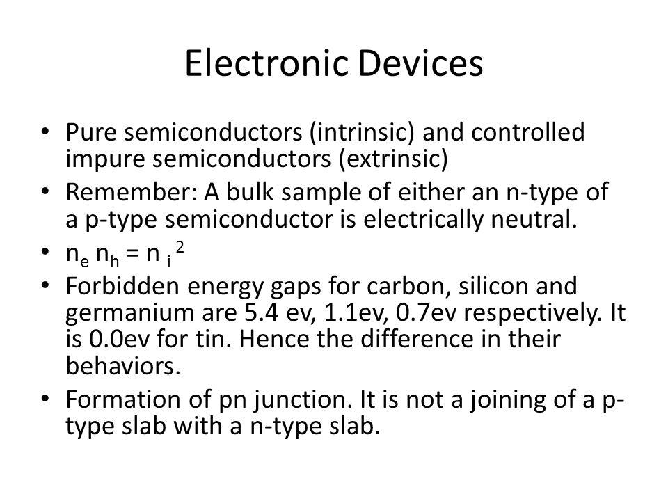 Electronic Devices Pure semiconductors (intrinsic) and controlled impure semiconductors (extrinsic)