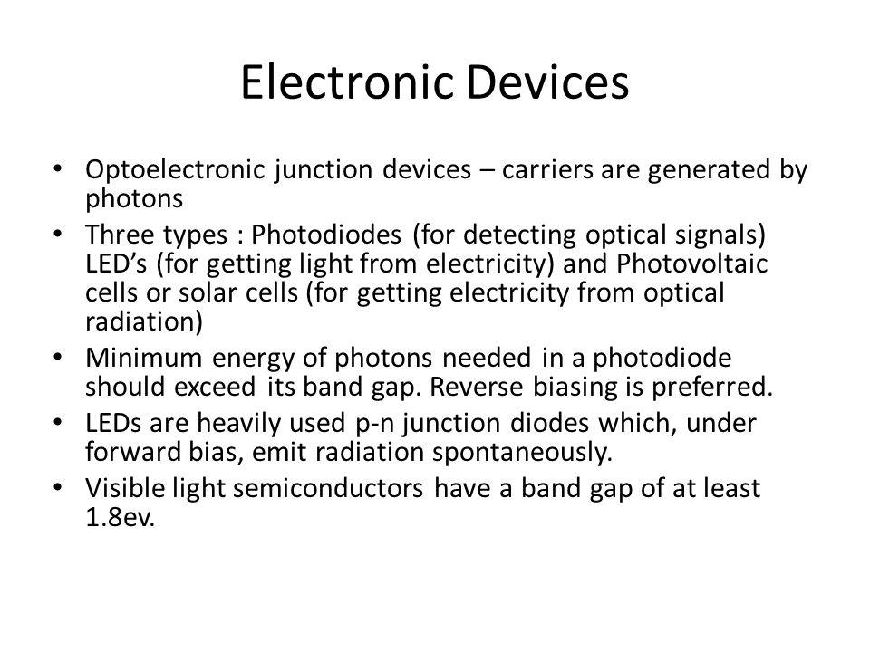 Electronic Devices Optoelectronic junction devices – carriers are generated by photons.