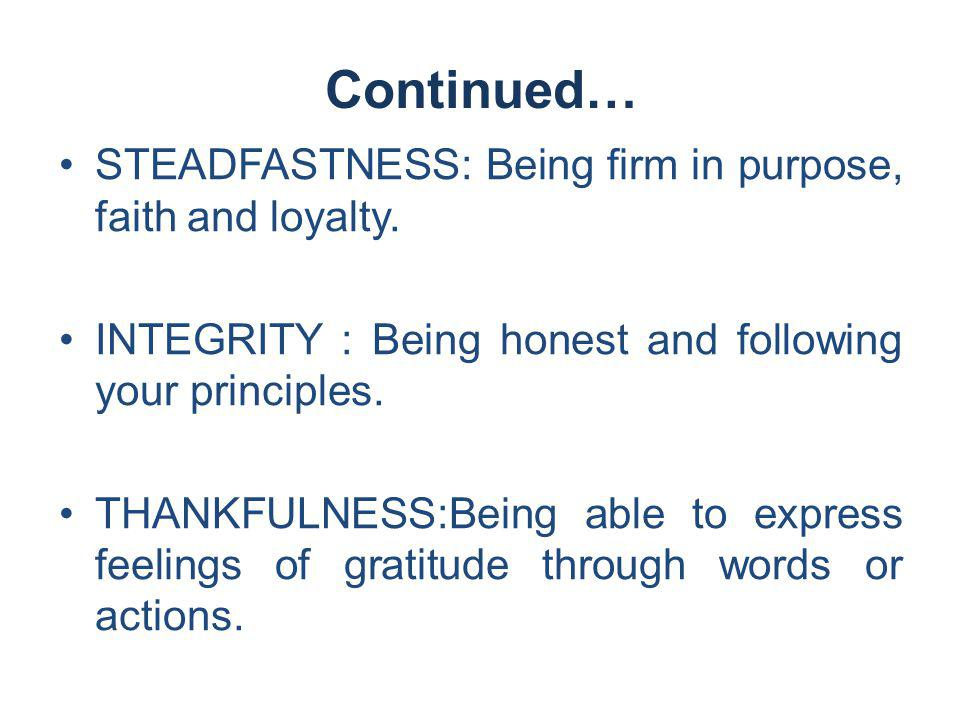 Continued… STEADFASTNESS: Being firm in purpose, faith and loyalty.