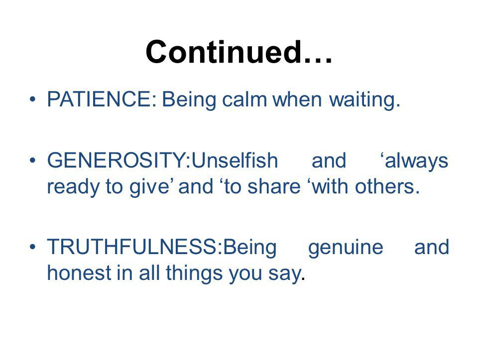 Continued… PATIENCE: Being calm when waiting.