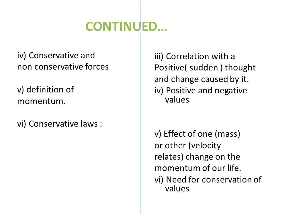 CONTINUED… iv) Conservative and non conservative forces v) definition of momentum. vi) Conservative laws :