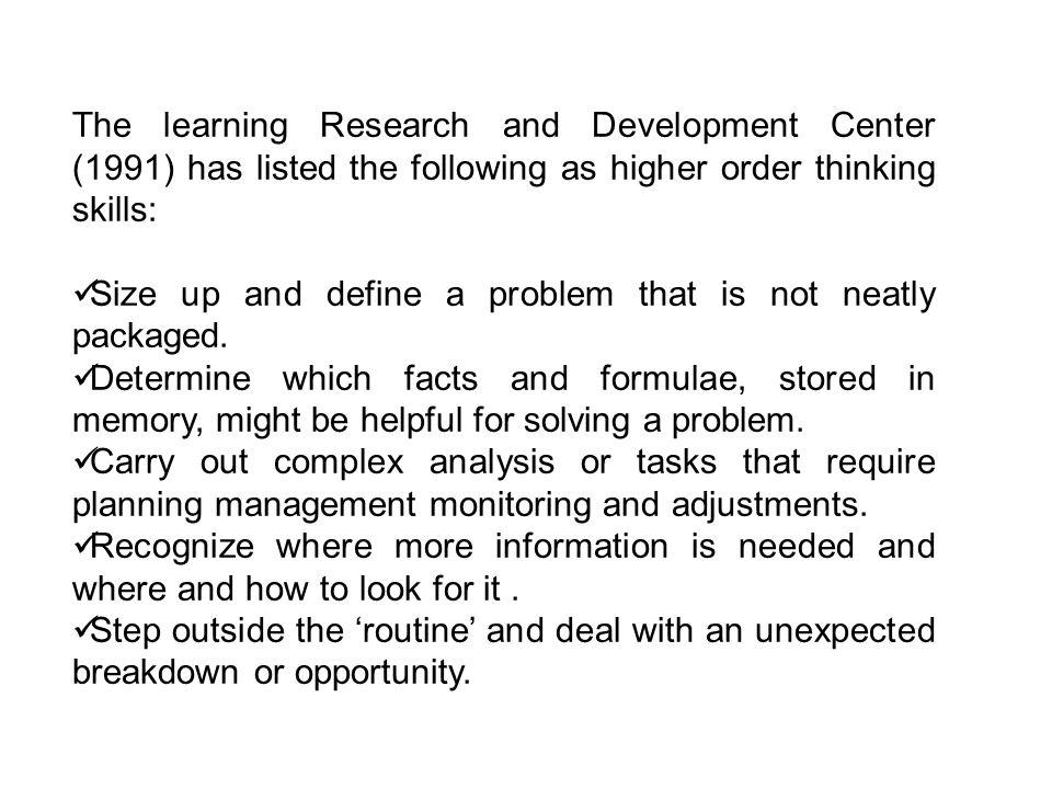 The learning Research and Development Center (1991) has listed the following as higher order thinking skills: