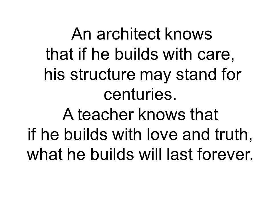 that if he builds with care, his structure may stand for centuries.