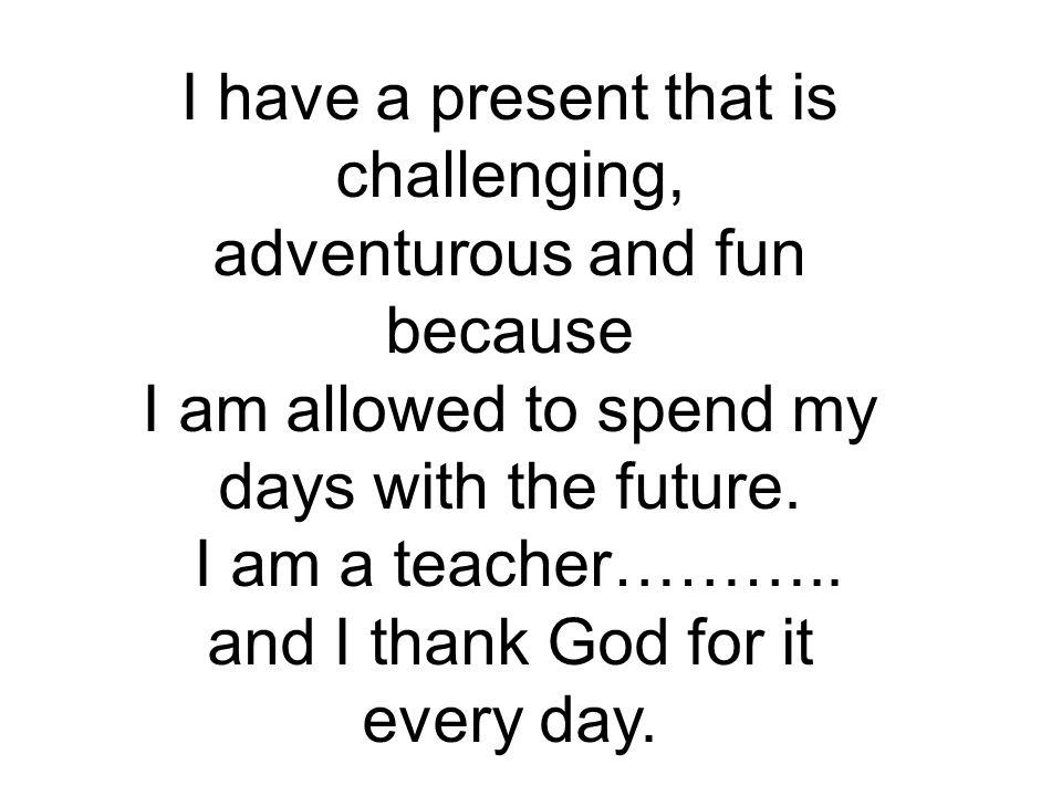 I have a present that is challenging, adventurous and fun because