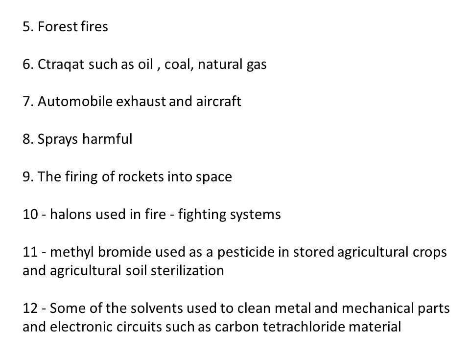 5. Forest fires 6. Ctraqat such as oil , coal, natural gas 7