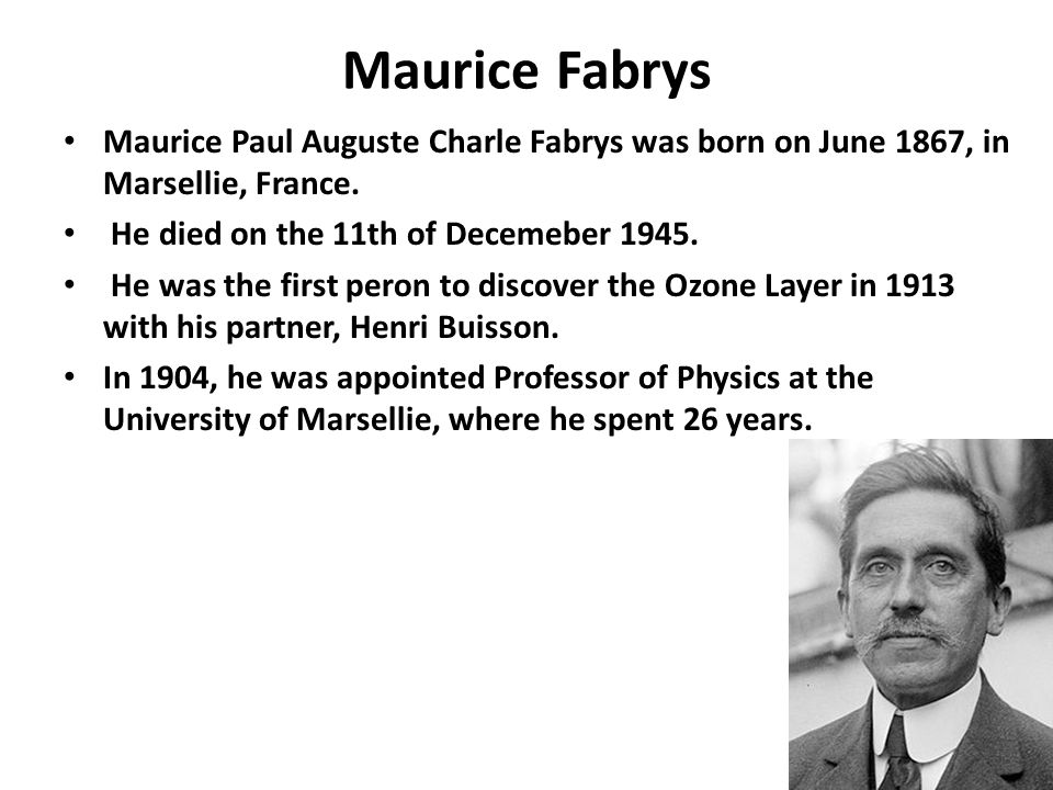 Maurice Fabrys Maurice Paul Auguste Charle Fabrys was born on June 1867, in Marsellie, France. He died on the 11th of Decemeber 1945.