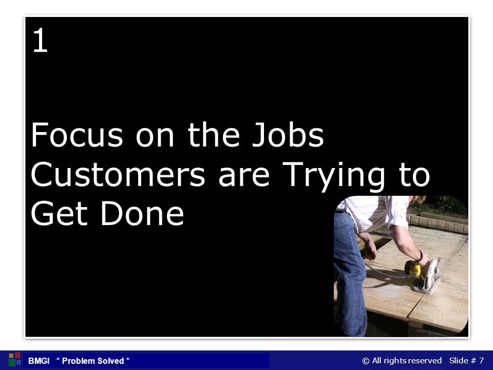 1 Focus on the Jobs Customers are Trying to Get Done