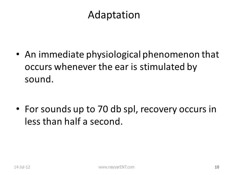 Adaptation An immediate physiological phenomenon that occurs whenever the ear is stimulated by sound.