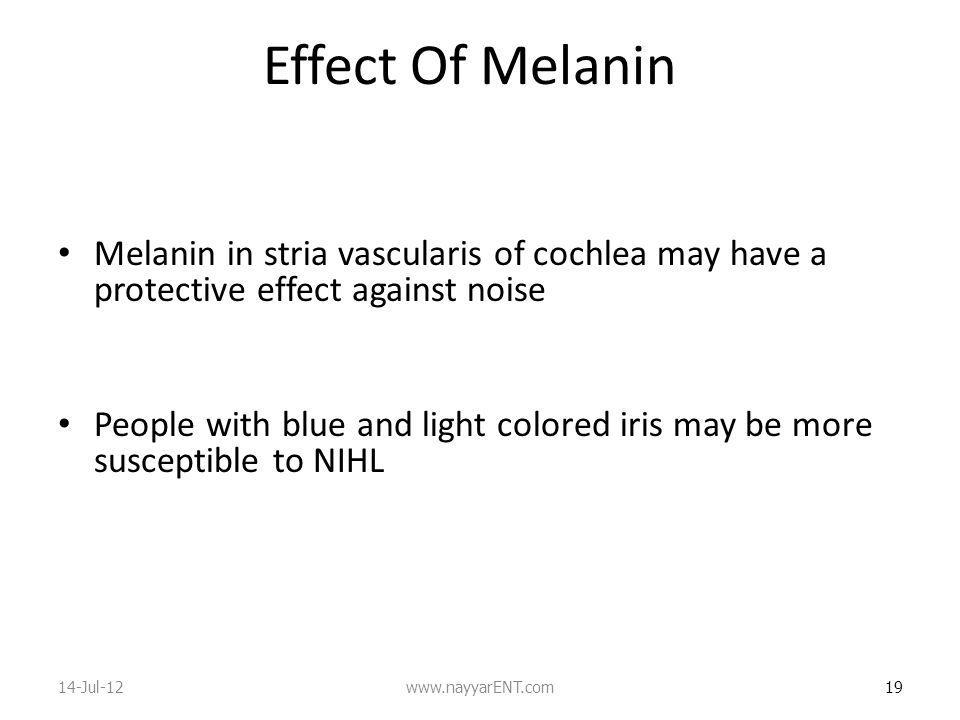 Effect Of Melanin Melanin in stria vascularis of cochlea may have a protective effect against noise.