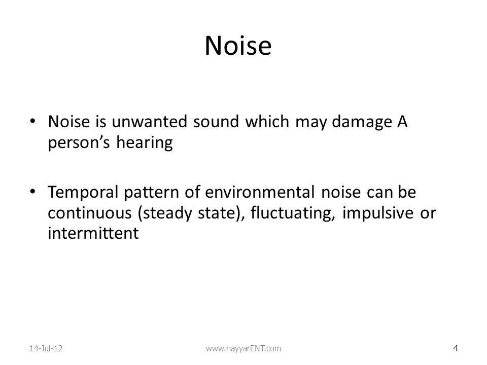Noise Noise is unwanted sound which may damage A person's hearing