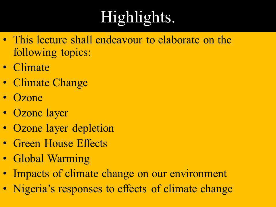 Highlights. This lecture shall endeavour to elaborate on the following topics: Climate. Climate Change.