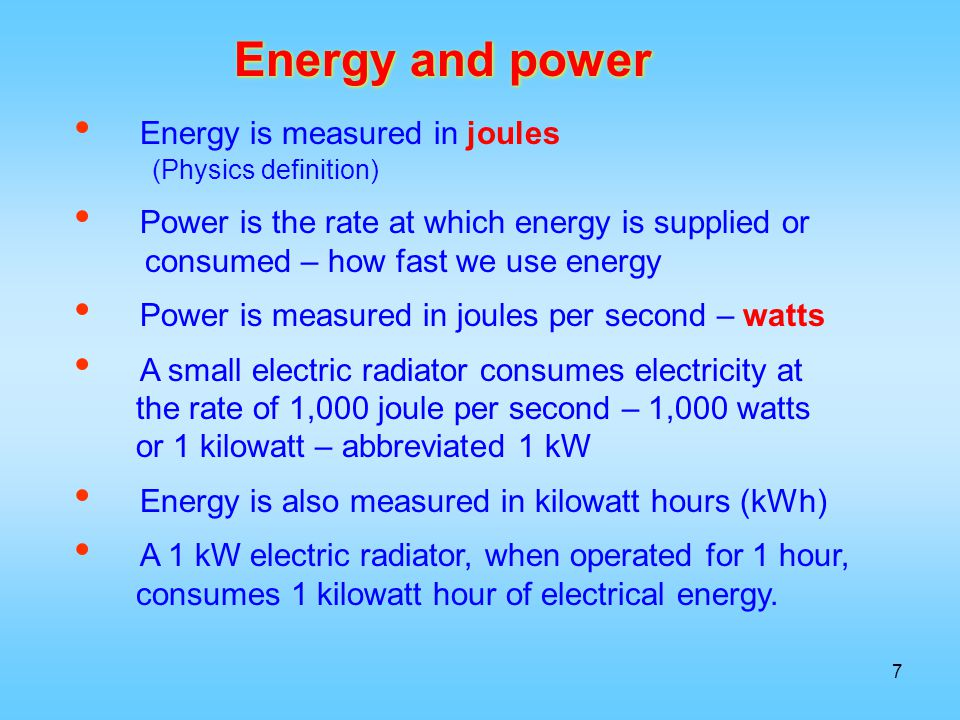 Energy and power Energy is measured in joules (Physics definition)