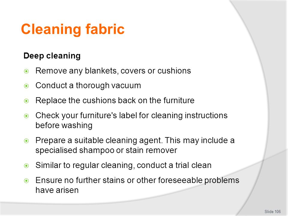 Cleaning fabric Deep cleaning Remove any blankets, covers or cushions