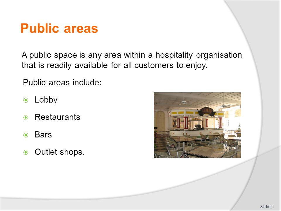 Public areas A public space is any area within a hospitality organisation that is readily available for all customers to enjoy.