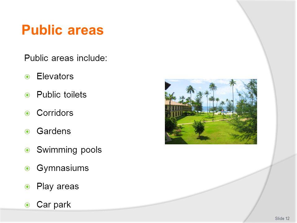 Public areas Public areas include: Elevators Public toilets Corridors