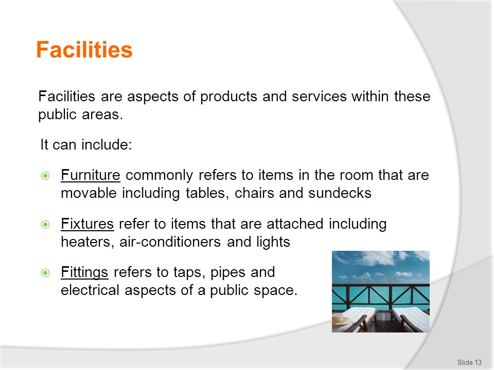 Facilities Facilities are aspects of products and services within these public areas. It can include: