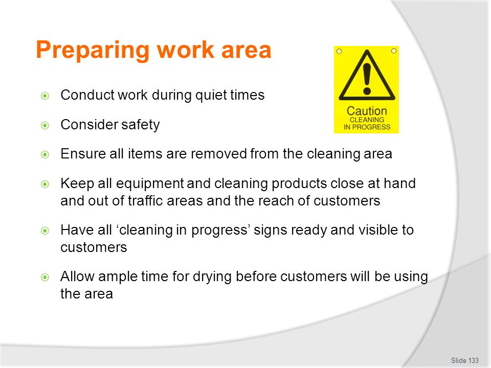Preparing work area Conduct work during quiet times Consider safety