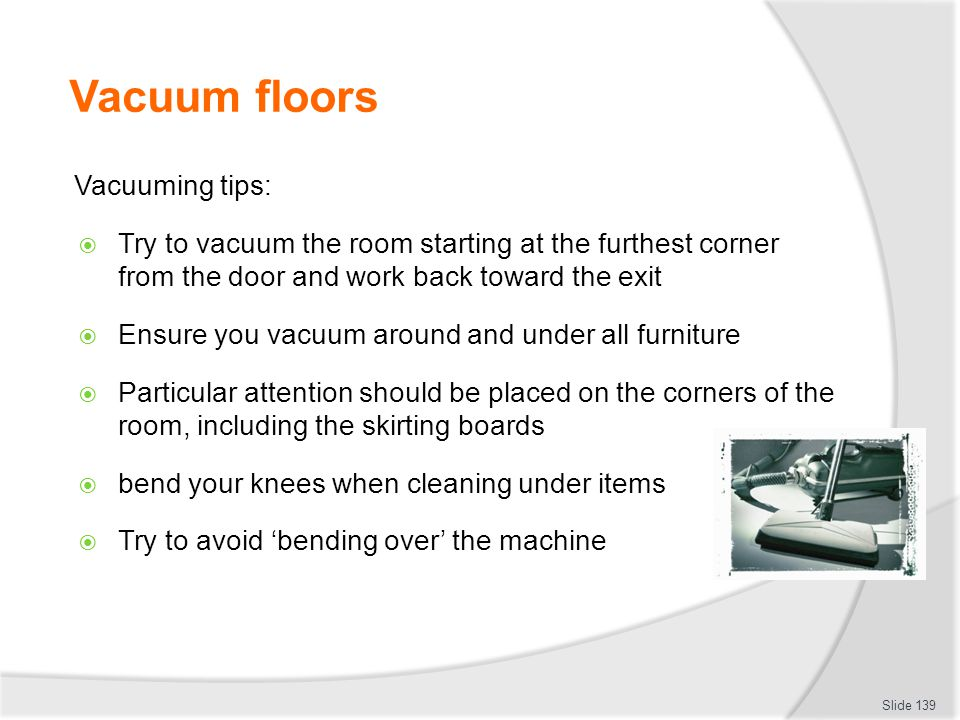 Vacuum floors Vacuuming tips: