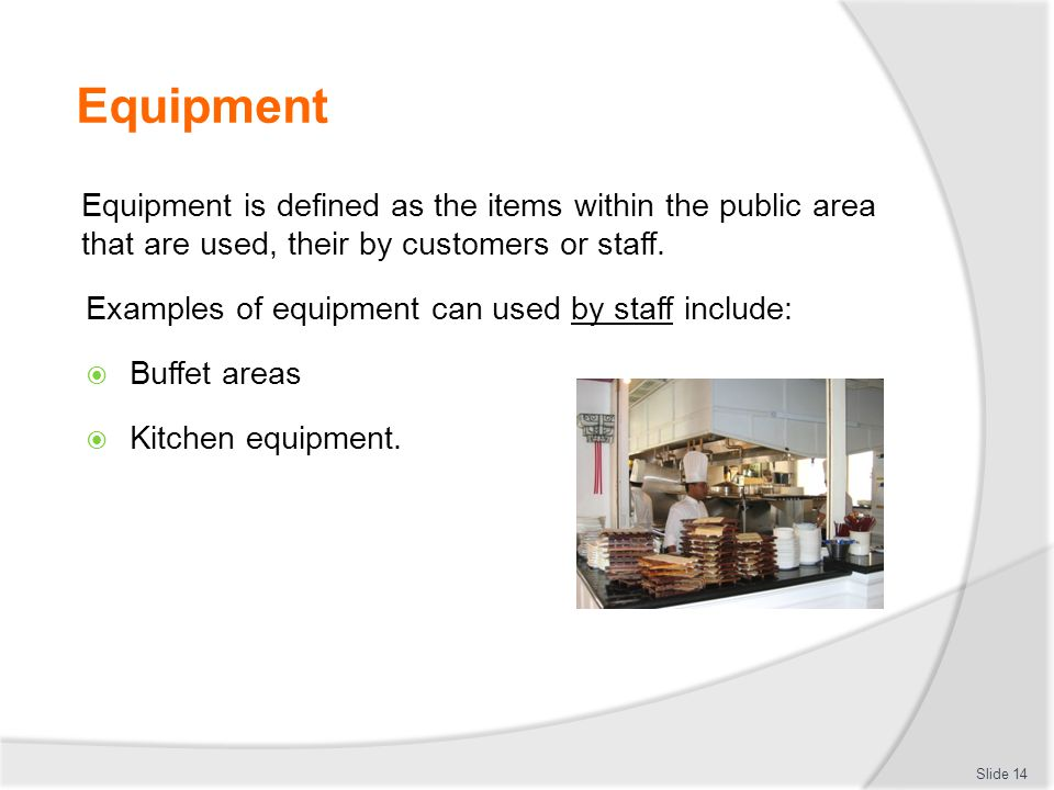 Equipment Equipment is defined as the items within the public area that are used, their by customers or staff.