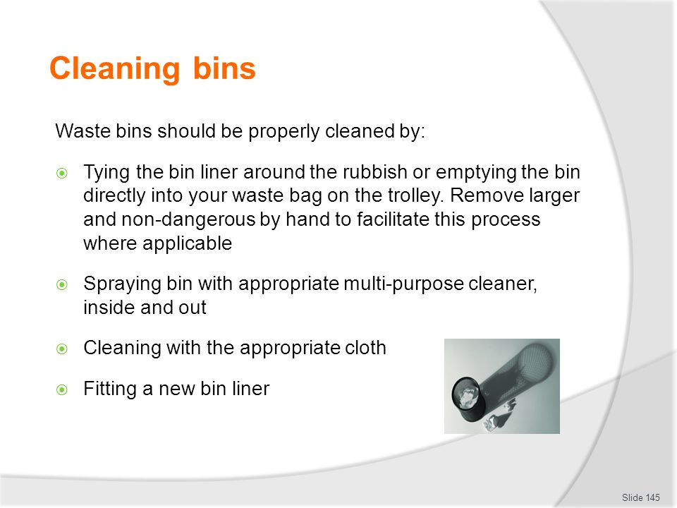 Cleaning bins Waste bins should be properly cleaned by: